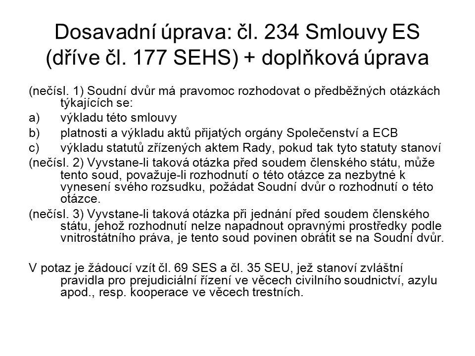 Dosavadní úprava: čl.234 Smlouvy ES (dříve čl. 177 SEHS) + doplňková úprava (nečísl.