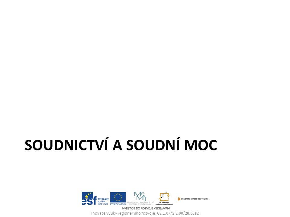 SOUDNICTVÍ A SOUDNÍ MOC Inovace výuky regionálního rozvoje, CZ.1.07/2.2.00/28.0012