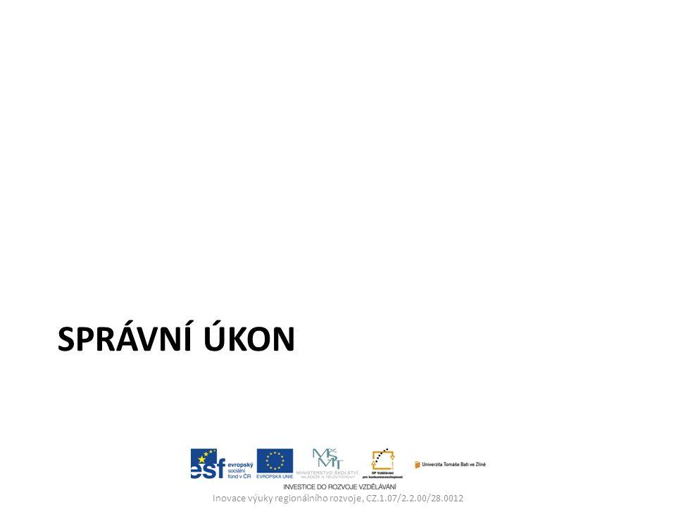 SPRÁVNÍ ÚKON Inovace výuky regionálního rozvoje, CZ.1.07/2.2.00/28.0012