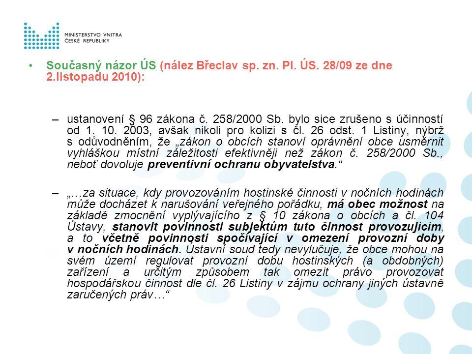 Současný názor ÚS (nález Břeclav sp. zn. Pl. ÚS. 28/09 ze dne 2.listopadu 2010): –ustanovení § 96 zákona č. 258/2000 Sb. bylo sice zrušeno s účinností