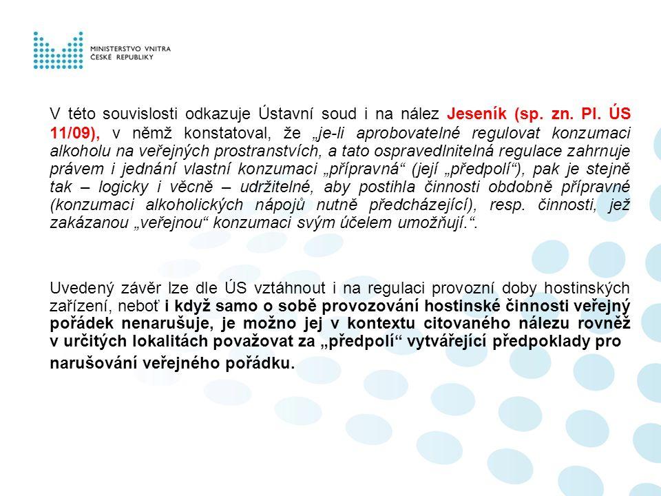 """V této souvislosti odkazuje Ústavní soud i na nález Jeseník (sp. zn. Pl. ÚS 11/09), v němž konstatoval, že """"je-li aprobovatelné regulovat konzumaci al"""