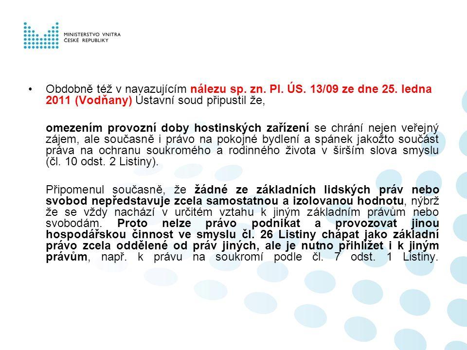 Obdobně též v navazujícím nálezu sp. zn. Pl. ÚS. 13/09 ze dne 25. ledna 2011 (Vodňany) Ústavní soud připustil že, omezením provozní doby hostinských z