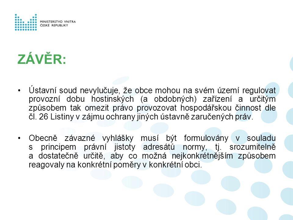 ZÁVĚR: Ústavní soud nevylučuje, že obce mohou na svém území regulovat provozní dobu hostinských (a obdobných) zařízení a určitým způsobem tak omezit právo provozovat hospodářskou činnost dle čl.