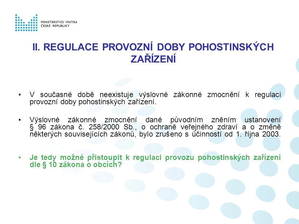 II. REGULACE PROVOZNÍ DOBY POHOSTINSKÝCH ZAŘÍZENÍ V současné době neexistuje výslovné zákonné zmocnění k regulaci provozní doby pohostinských zařízení