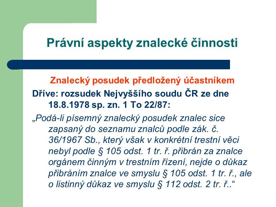 Právní aspekty znalecké činnosti Znalecký posudek předložený účastníkem Dříve: rozsudek Nejvyššího soudu ČR ze dne 18.8.1978 sp.