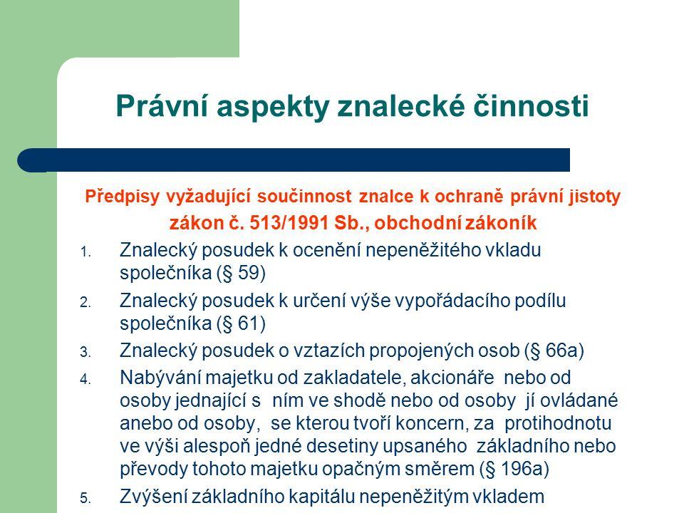 Právní aspekty znalecké činnosti Předpisy vyžadující součinnost znalce k ochraně právní jistoty zákon č.