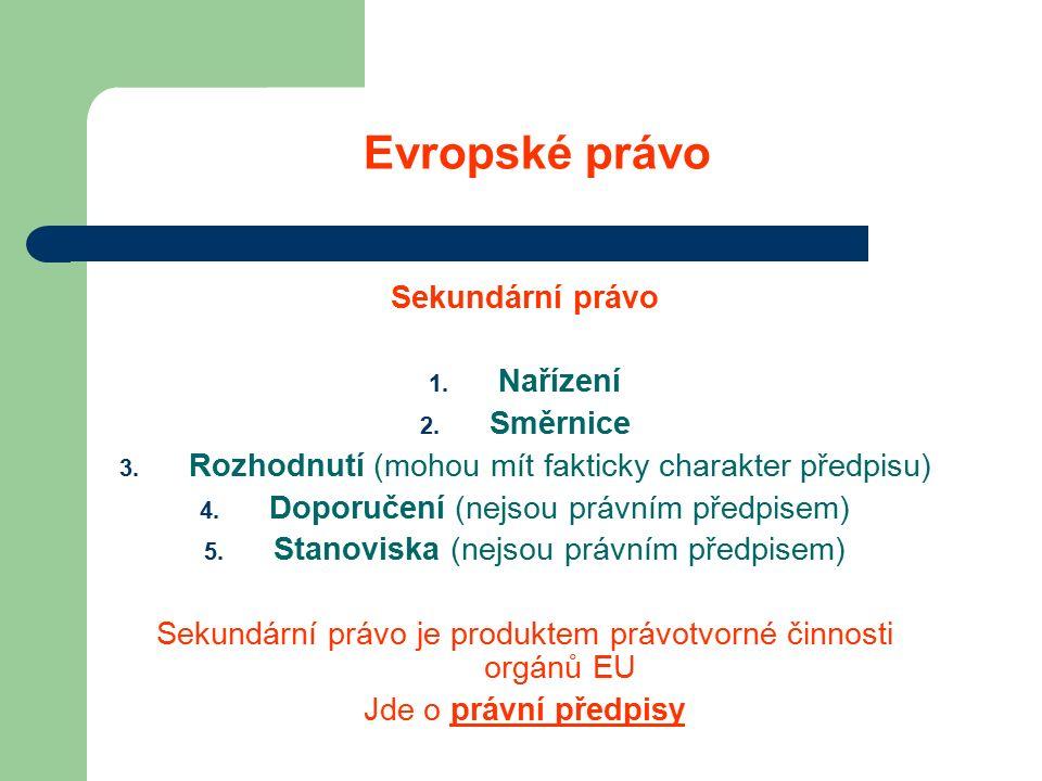 Evropské právo Sekundární právo 1. Nařízení 2. Směrnice 3.