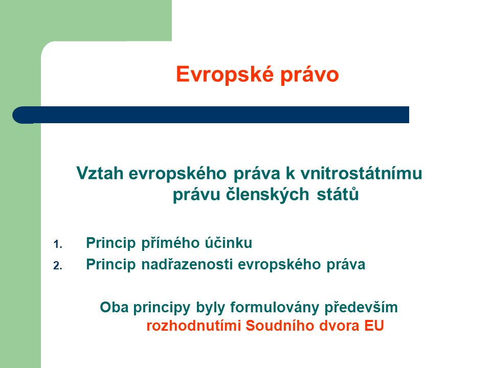 Evropské právo Vztah evropského práva k vnitrostátnímu právu členských států 1.