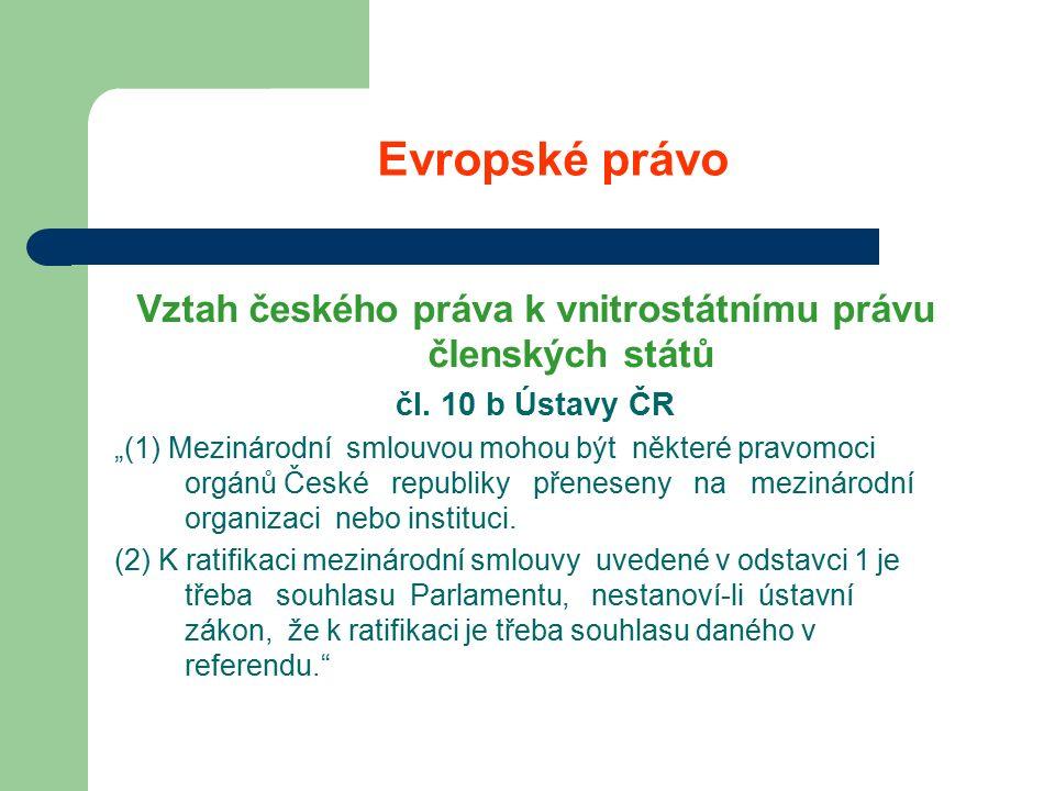 Evropské právo Vztah českého práva k vnitrostátnímu právu členských států čl.