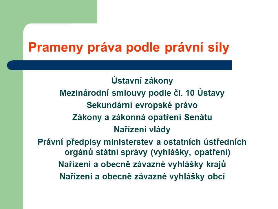 Prameny práva podle právní síly Ústavní zákony Mezinárodní smlouvy podle čl.