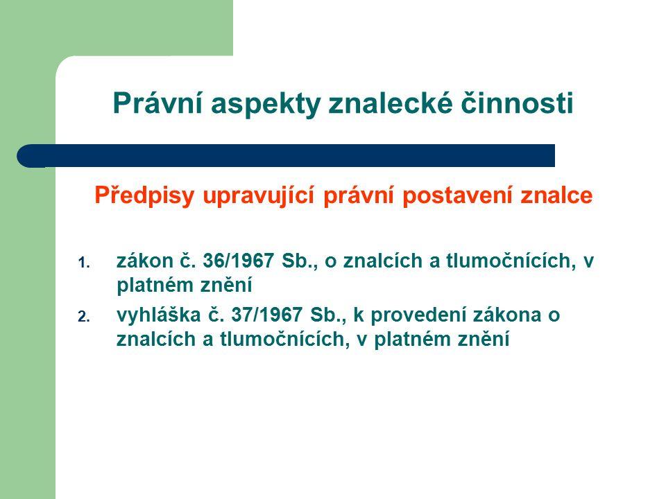 Právní aspekty znalecké činnosti Předpisy upravující právní postavení znalce 1.