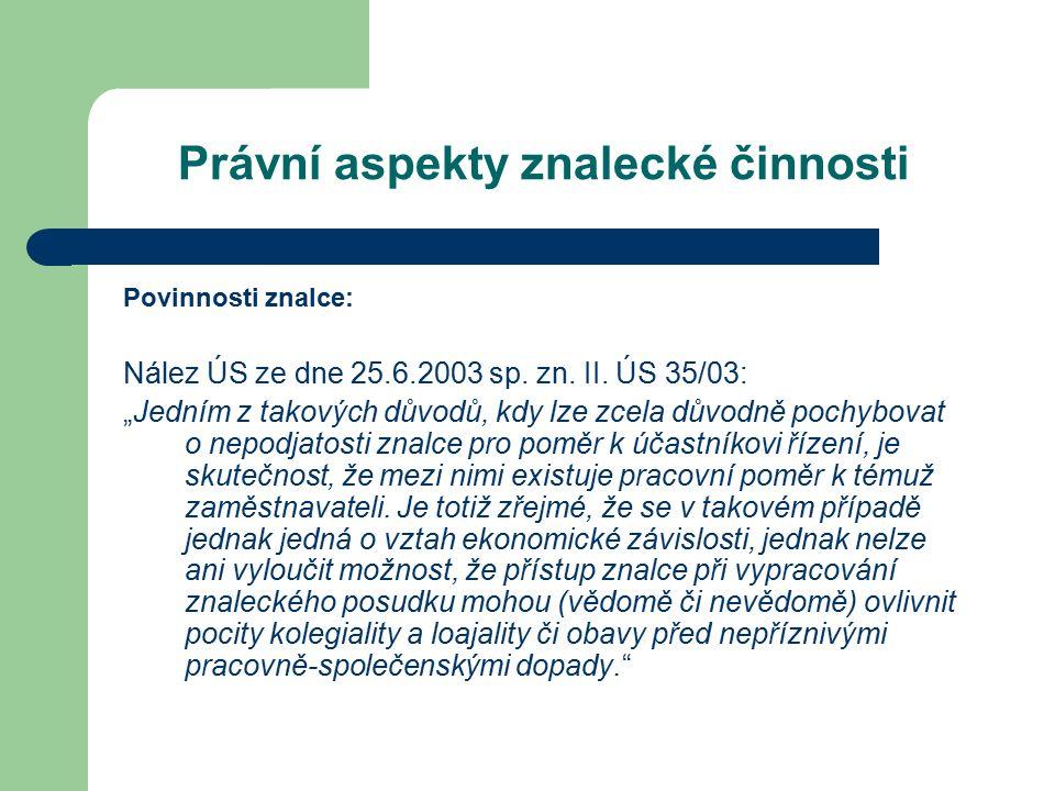 Právní aspekty znalecké činnosti Povinnosti znalce: Nález ÚS ze dne 25.6.2003 sp.