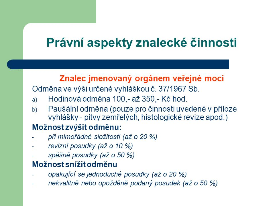 Právní aspekty znalecké činnosti Znalec jmenovaný orgánem veřejné moci Odměna ve výši určené vyhláškou č.