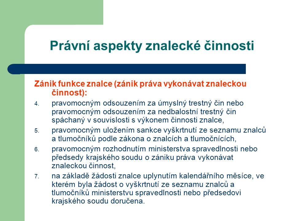 Právní aspekty znalecké činnosti Zánik funkce znalce (zánik práva vykonávat znaleckou činnost): 4.
