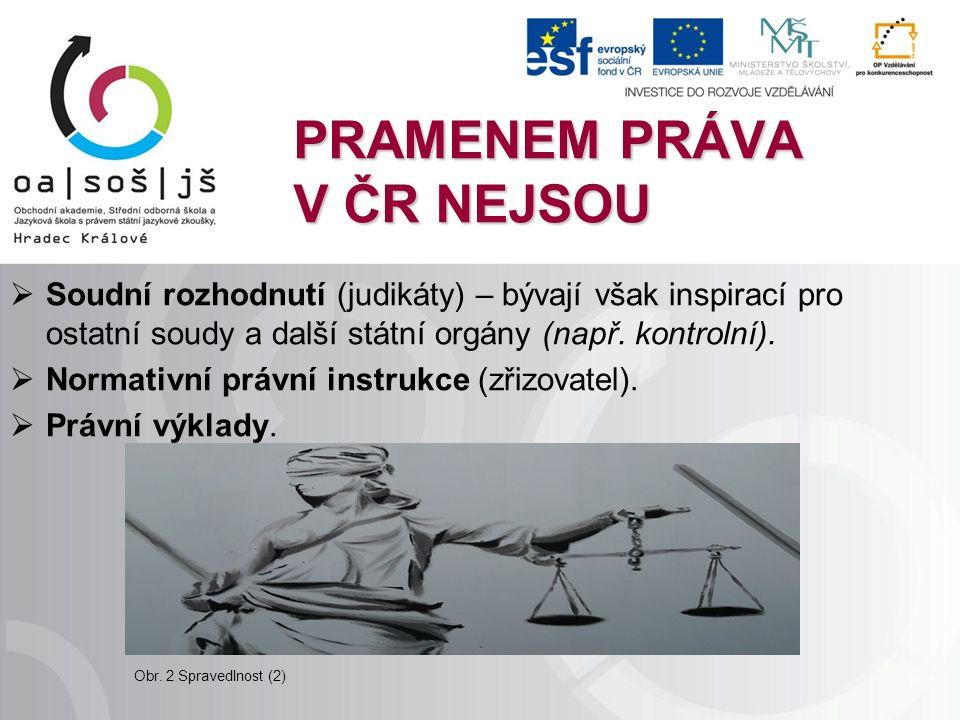 PRAMENEM PRÁVA V ČR NEJSOU  Soudní rozhodnutí (judikáty) – bývají však inspirací pro ostatní soudy a další státní orgány (např.