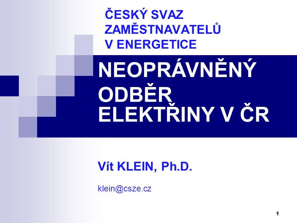 1 ČESKÝ SVAZ ZAMĚSTNAVATELŮ V ENERGETICE NEOPRÁVNĚNÝ ODBĚR ELEKTŘINY V ČR Vít KLEIN, Ph.D. klein@csze.cz