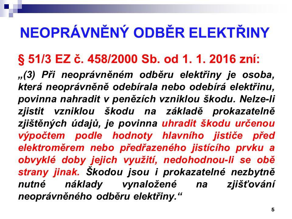 """NEOPRÁVNĚNÝ ODBĚR ELEKTŘINY § 51/3 EZ č. 458/2000 Sb. od 1. 1. 2016 zní: """"(3) Při neoprávněném odběru elektřiny je osoba, která neoprávněně odebírala"""