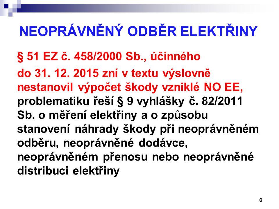 NEOPRÁVNĚNÝ ODBĚR ELEKTŘINY § 51 EZ č. 458/2000 Sb., účinného do 31. 12. 2015 zní v textu výslovně nestanovil výpočet škody vzniklé NO EE, problematik