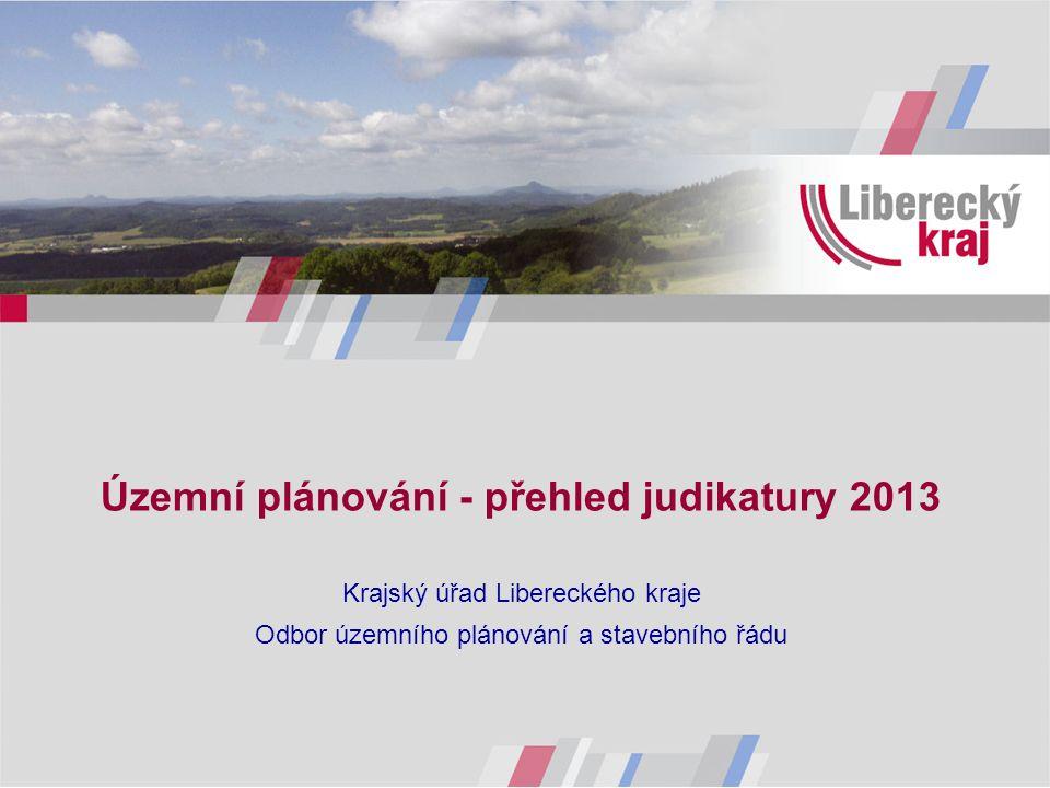 Územní plánování - přehled judikatury 2013 Krajský úřad Libereckého kraje Odbor územního plánování a stavebního řádu