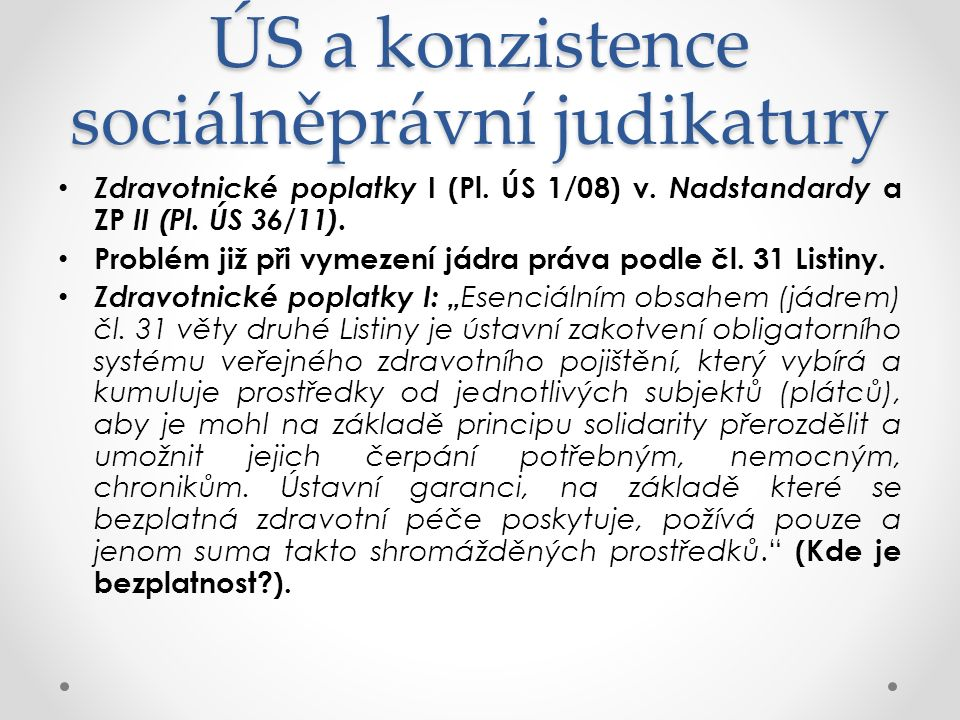 ÚS a konzistence sociálněprávní judikatury Zdravotnické poplatky I (Pl. ÚS 1/08) v. Nadstandardy a ZP II (Pl. ÚS 36/11). Problém již při vymezení jádr