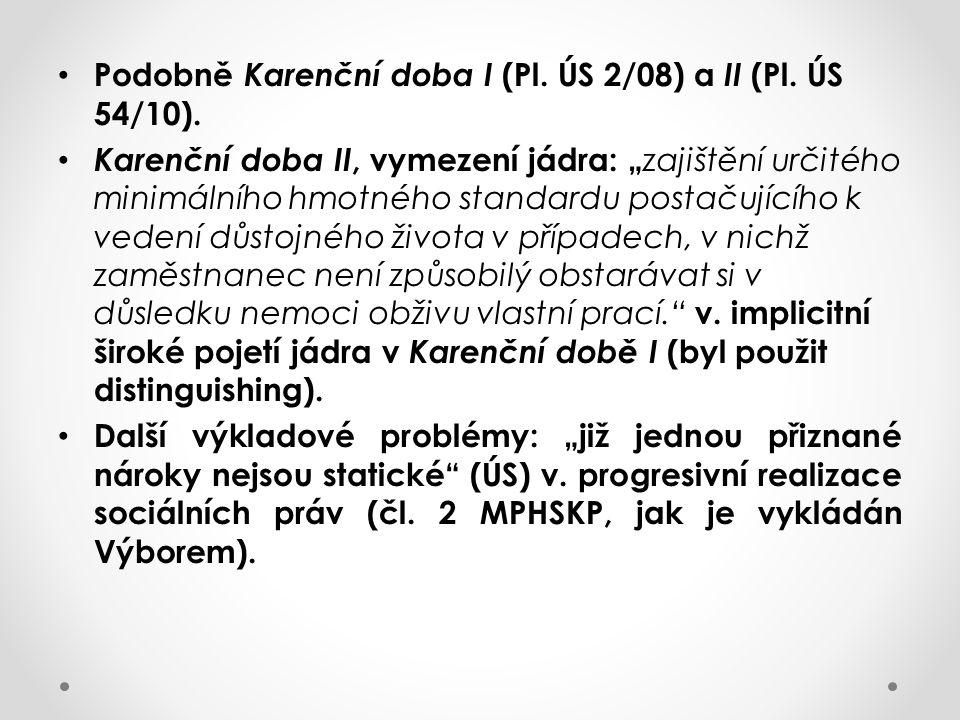 """Podobně Karenční doba I (Pl. ÚS 2/08) a II (Pl. ÚS 54/10). Karenční doba II, vymezení jádra: """" zajištění určitého minimálního hmotného standardu posta"""