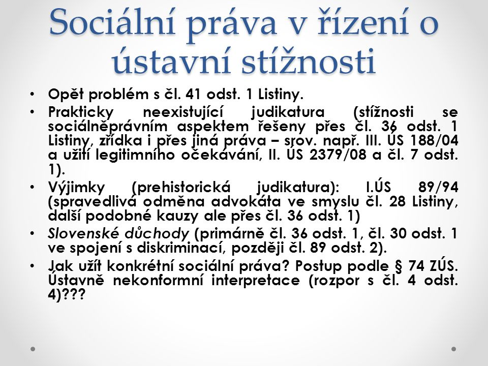 Sociální práva v řízení o ústavní stížnosti Opět problém s čl. 41 odst. 1 Listiny. Prakticky neexistující judikatura (stížnosti se sociálněprávním asp