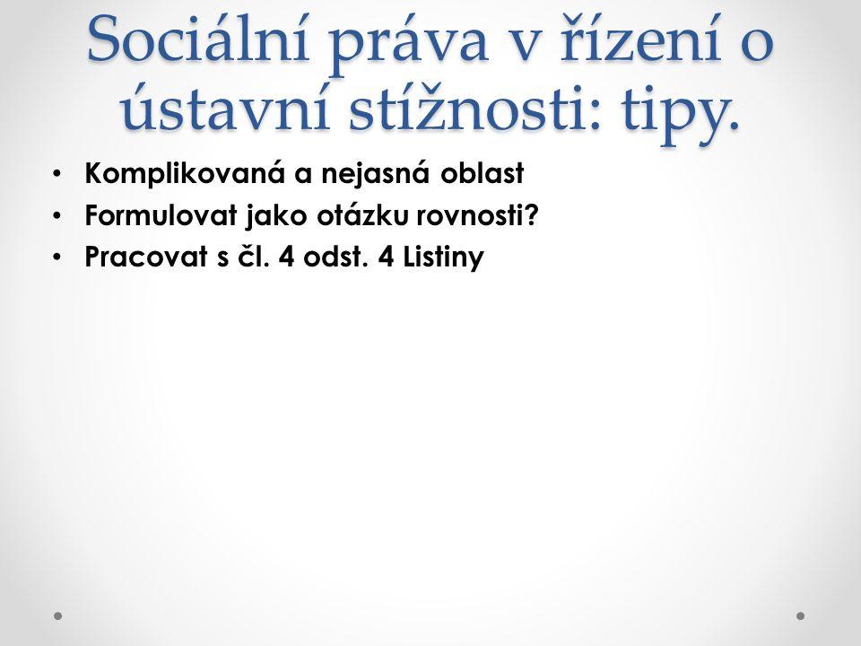 Sociální práva v řízení o ústavní stížnosti: tipy. Komplikovaná a nejasná oblast Formulovat jako otázku rovnosti? Pracovat s čl. 4 odst. 4 Listiny