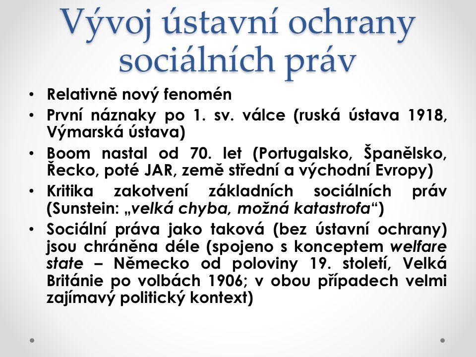 Vývoj ústavní ochrany sociálních práv Relativně nový fenomén První náznaky po 1. sv. válce (ruská ústava 1918, Výmarská ústava) Boom nastal od 70. let