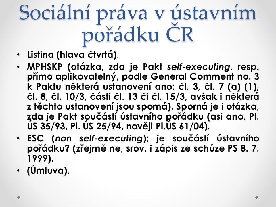 Sociální práva v ústavním pořádku ČR Listina (hlava čtvrtá). MPHSKP (otázka, zda je Pakt self-executing, resp. přímo aplikovatelný, podle General Comm