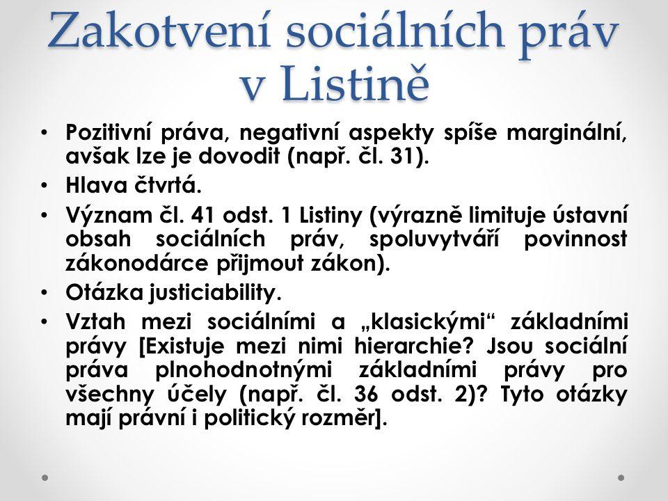 Zakotvení sociálních práv v Listině Pozitivní práva, negativní aspekty spíše marginální, avšak lze je dovodit (např.