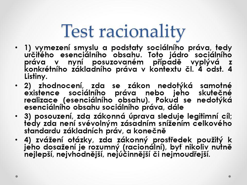 Test racionality 1) vymezení smyslu a podstaty sociálního práva, tedy určitého esenciálního obsahu. Toto jádro sociálního práva v nyní posuzovaném pří