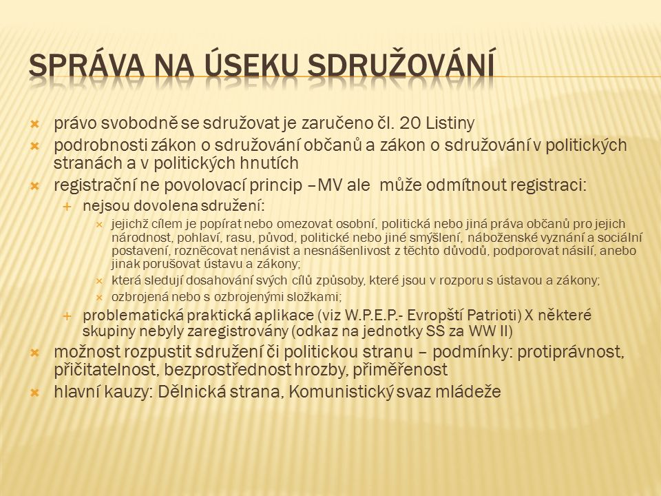  právo svobodně se sdružovat je zaručeno čl. 20 Listiny  podrobnosti zákon o sdružování občanů a zákon o sdružování v politických stranách a v polit
