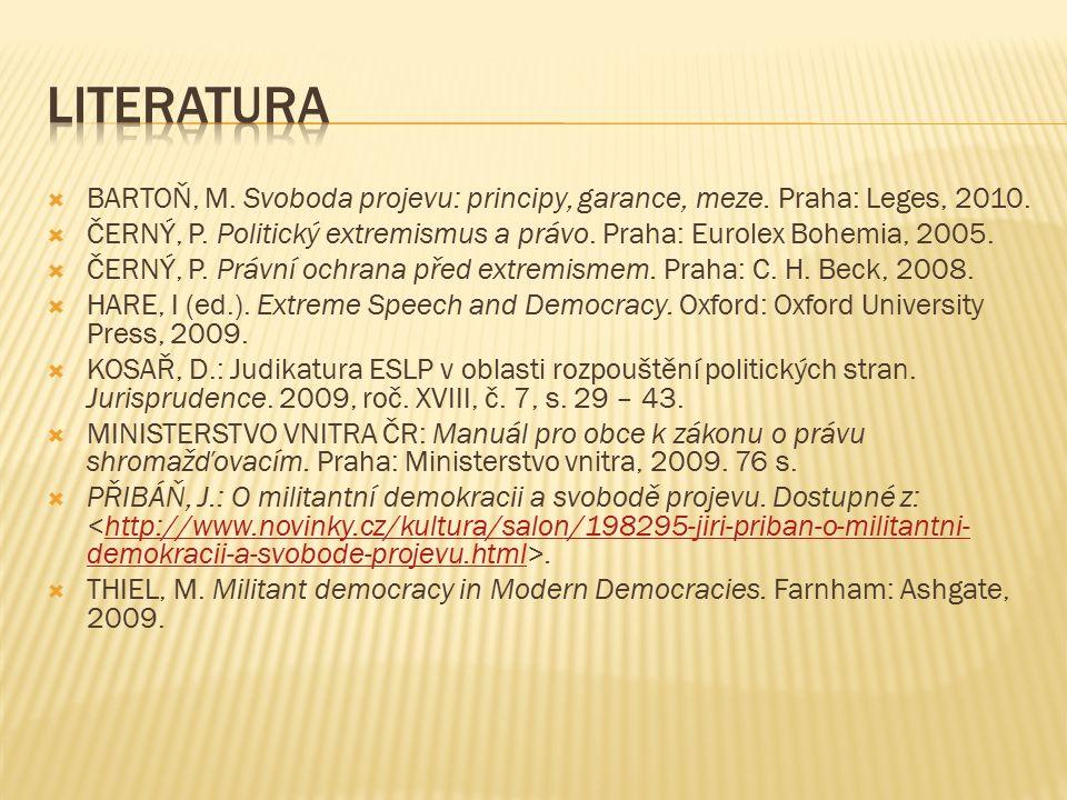 BARTOŇ, M. Svoboda projevu: principy, garance, meze. Praha: Leges, 2010.  ČERNÝ, P. Politický extremismus a právo. Praha: Eurolex Bohemia, 2005. 