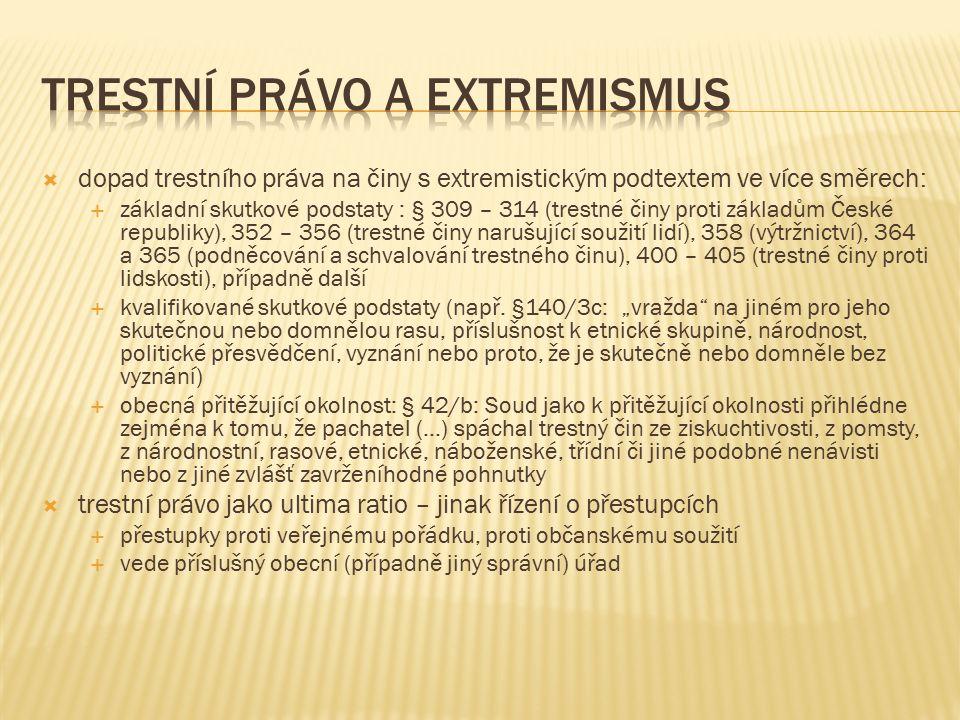  dopad trestního práva na činy s extremistickým podtextem ve více směrech:  základní skutkové podstaty : § 309 – 314 (trestné činy proti základům Če
