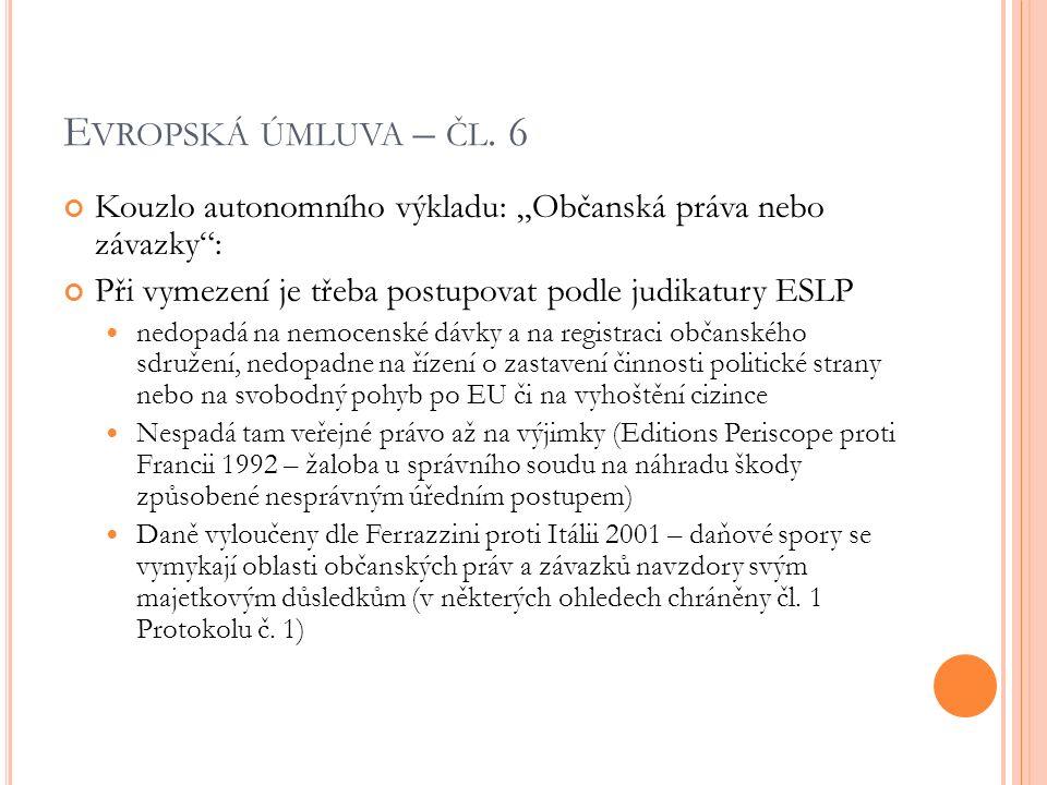 """E VROPSKÁ ÚMLUVA – ČL. 6 Kouzlo autonomního výkladu: """"Občanská práva nebo závazky"""": Při vymezení je třeba postupovat podle judikatury ESLP nedopadá na"""