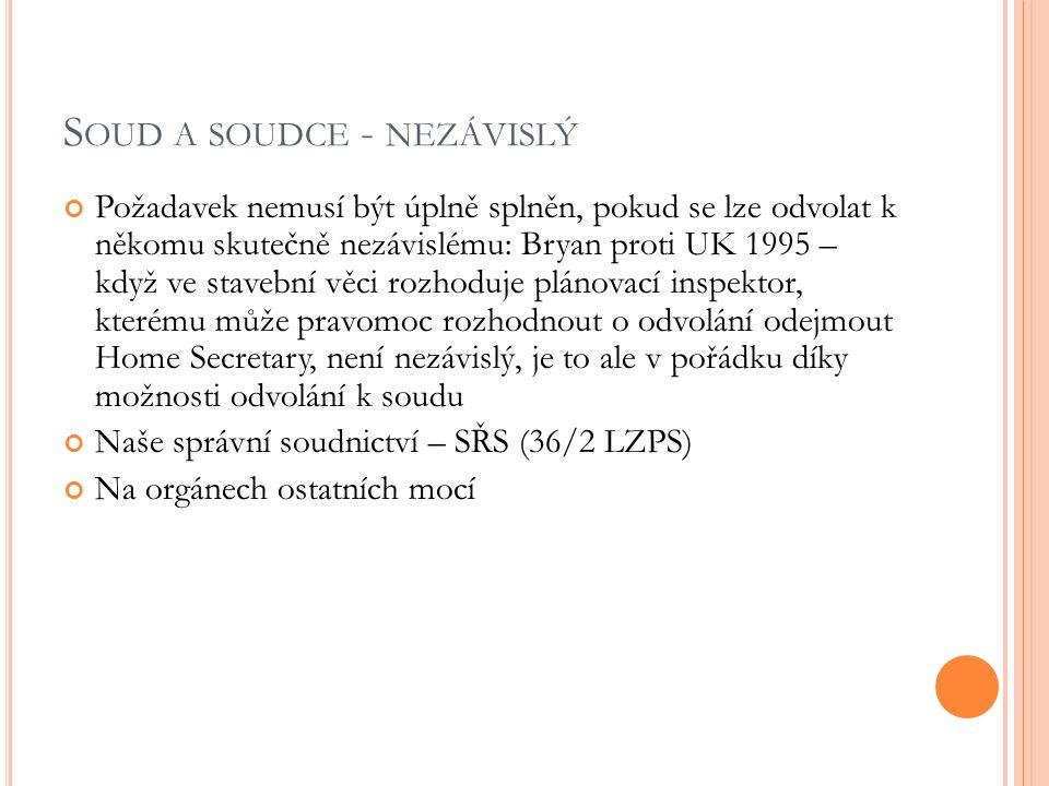 S OUD A SOUDCE - NEZÁVISLÝ Požadavek nemusí být úplně splněn, pokud se lze odvolat k někomu skutečně nezávislému: Bryan proti UK 1995 – když ve staveb