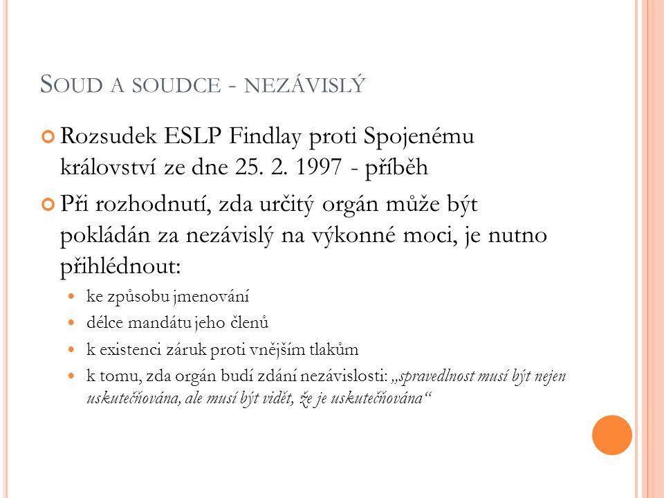 S OUD A SOUDCE - NEZÁVISLÝ Rozsudek ESLP Findlay proti Spojenému království ze dne 25. 2. 1997 - příběh Při rozhodnutí, zda určitý orgán může být pokl