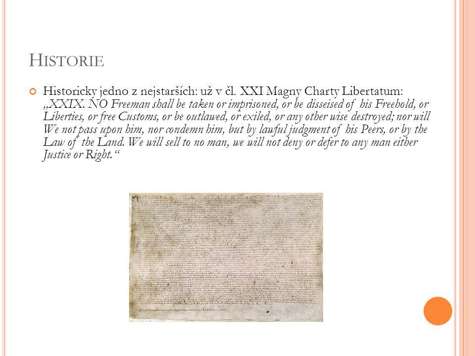 """H ISTORIE Historicky jedno z nejstarších: už v čl. XXI Magny Charty Libertatum: """"XXIX. NO Freeman shall be taken or imprisoned, or be disseised of his"""