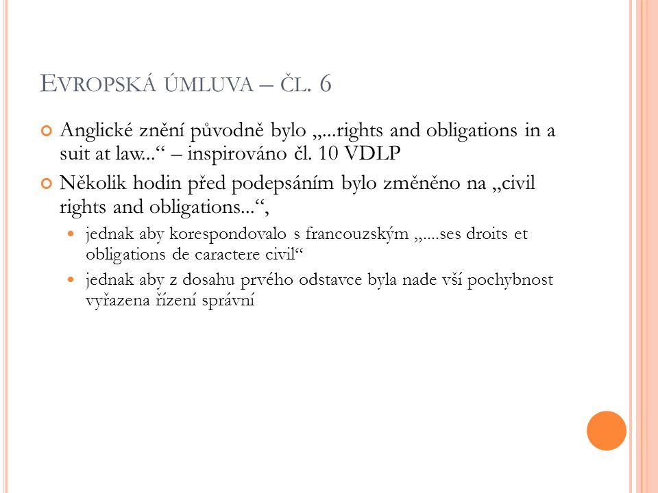 """E VROPSKÁ ÚMLUVA – ČL. 6 Anglické znění původně bylo """"...rights and obligations in a suit at law..."""" – inspirováno čl. 10 VDLP Několik hodin před pode"""