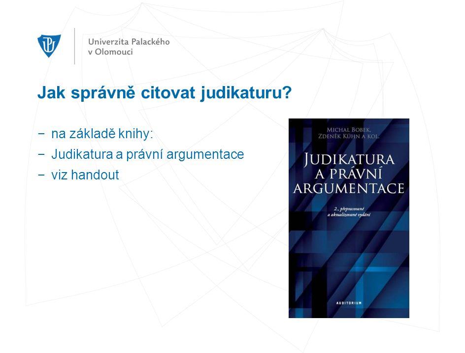 Jak správně citovat judikaturu? −na základě knihy: −Judikatura a právní argumentace −viz handout
