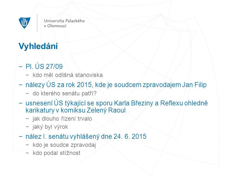 Vyhledání −Pl. ÚS 27/09 −kdo měl odlišná stanoviska −nálezy ÚS za rok 2015, kde je soudcem zpravodajem Jan Filip −do kterého senátu patří? −usnesení Ú