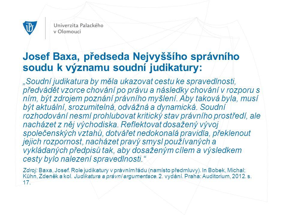 """Josef Baxa, předseda Nejvyššího správního soudu k významu soudní judikatury: """"Soudní judikatura by měla ukazovat cestu ke spravedlnosti, předvádět vzorce chování po právu a následky chování v rozporu s ním, být zdrojem poznání právního myšlení."""