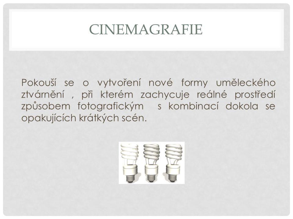 CINEMAGRAFIE Pokouší se o vytvoření nové formy uměleckého ztvárnění, při kterém zachycuje reálné prostředí způsobem fotografickým s kombinací dokola s