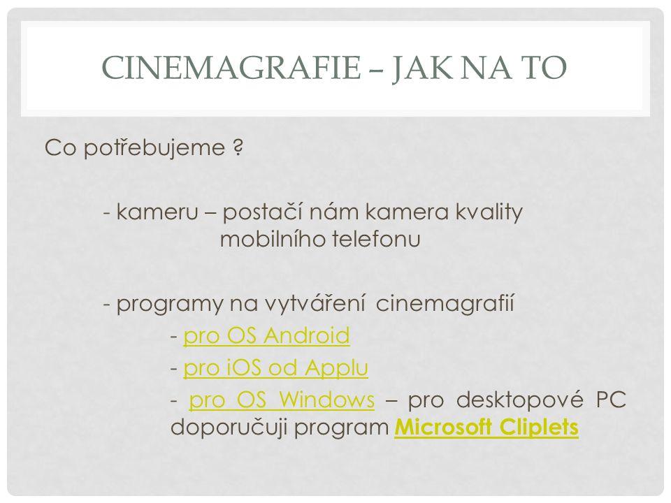 CINEMAGRAFIE – JAK NA TO Co potřebujeme ? - kameru – postačí nám kamera kvality mobilního telefonu - programy na vytváření cinemagrafií - pro OS Andro