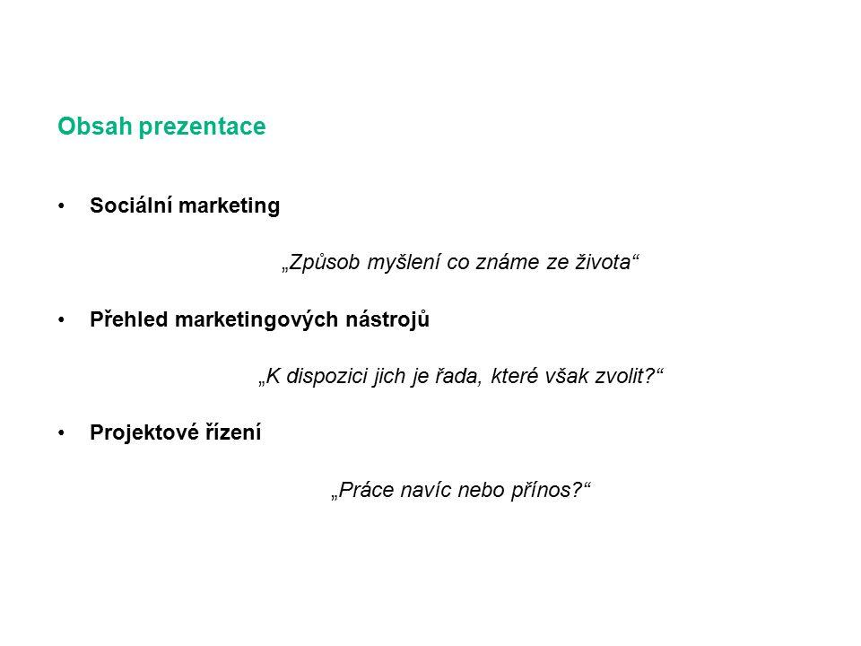 """Obsah prezentace Sociální marketing """"Způsob myšlení co známe ze života Přehled marketingových nástrojů """"K dispozici jich je řada, které však zvolit? Projektové řízení """"Práce navíc nebo přínos?"""