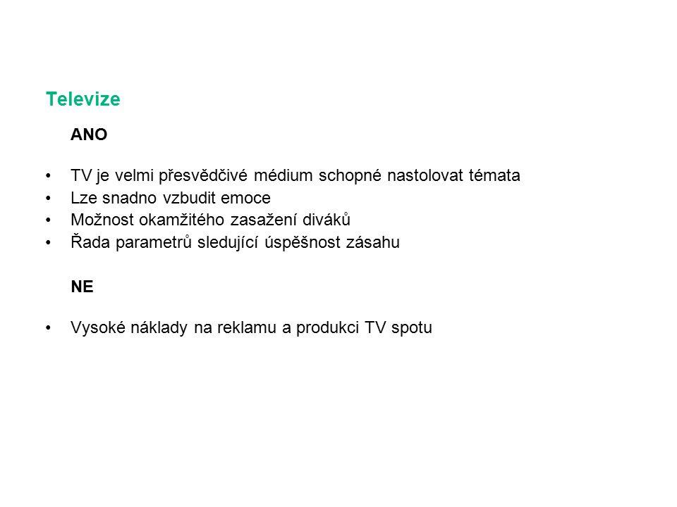 Televize ANO TV je velmi přesvědčivé médium schopné nastolovat témata Lze snadno vzbudit emoce Možnost okamžitého zasažení diváků Řada parametrů sledující úspěšnost zásahu NE Vysoké náklady na reklamu a produkci TV spotu