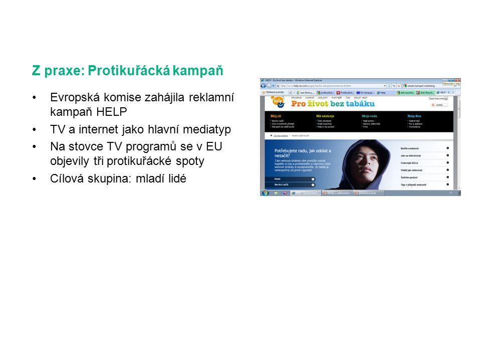 Z praxe: Protikuřácká kampaň Evropská komise zahájila reklamní kampaň HELP TV a internet jako hlavní mediatyp Na stovce TV programů se v EU objevily tři protikuřácké spoty Cílová skupina: mladí lidé