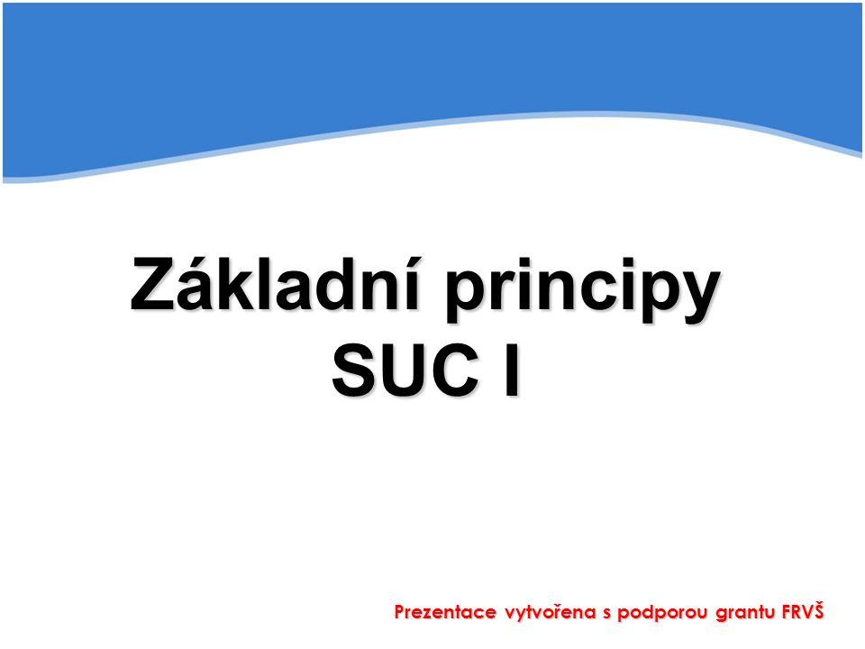 Základní principy SUC I Prezentace vytvořena s podporou grantu FRVŠ