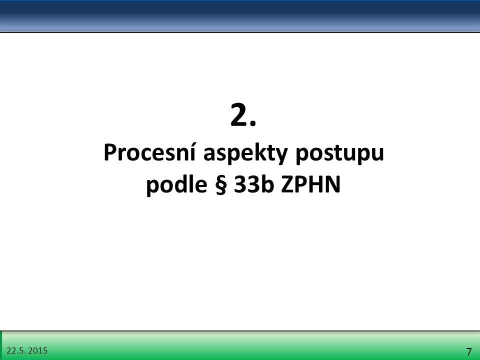 22.5. 2015 7 2. Procesní aspekty postupu podle § 33b ZPHN