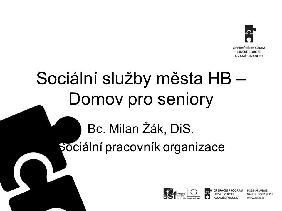 Sociální služby města HB – Domov pro seniory Bc. Milan Žák, DiS. Sociální pracovník organizace